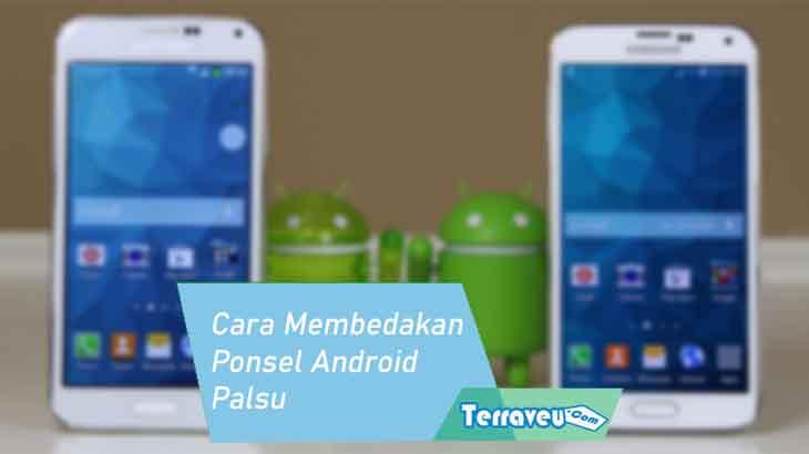 Cara Membedakan Ponsel Android Palsu