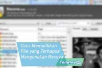 Cara Memulihkan File yang Terhapus Mengunakan Recuva