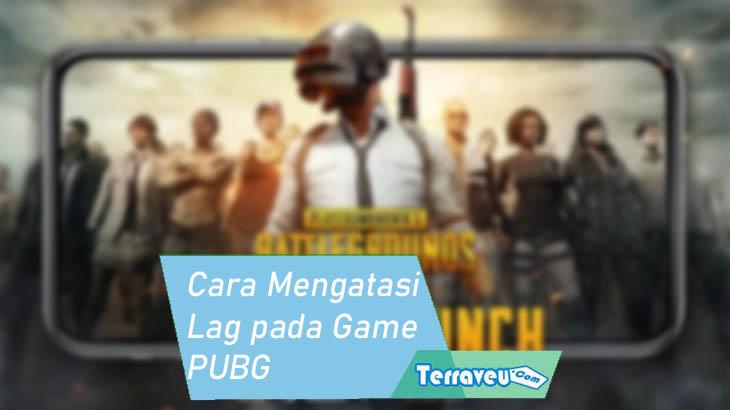 Cara Mengatasi Lag pada Game PUBG