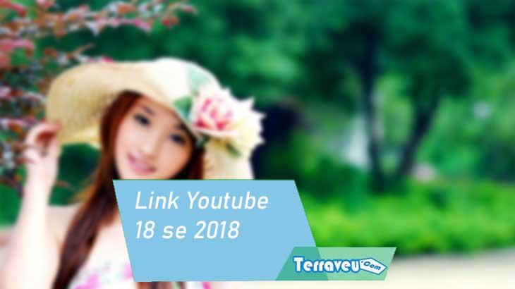 Link Youtube 18 se 2018
